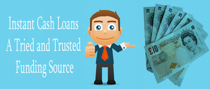 Instant Cash Loans - A Tried and Trusted Funding Source